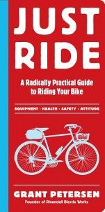 Just Ride: A Radically Practical Guide By Grant Petersen